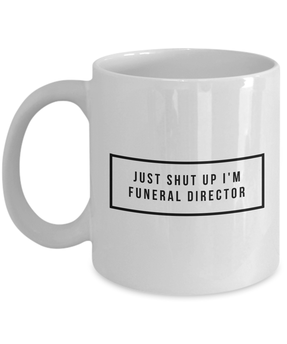 Funny Mug Just Shut Up I'm Funeral Director 11Oz Coffee Mug Funny Christmas Gift for Dad, Grandpa, Husband From Son, Daughter, Wife for Coffee & Tea Lovers Birthday Gift Ceramic - Ribbon Canyon