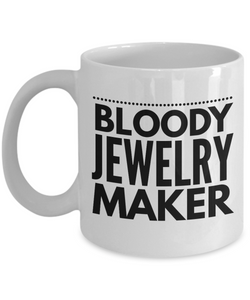 Bloody Jewelry Maker, 11oz Coffee Mug  Dad Mom Inspired Gift - Ribbon Canyon