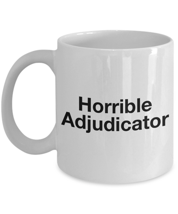 Horrible Adjudicator, 11oz Coffee Mug  Dad Mom Inspired Gift - Ribbon Canyon