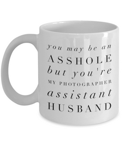 You May Be An Asshole But You'Re My Photographer Assistant Husband Gag Gift for Coworker Boss Retirement or Birthday - Ribbon Canyon
