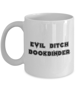 Evil Bitch Bookbinder, 11Oz Coffee Mug for Dad, Grandpa, Husband From Son, Daughter, Wife for Coffee & Tea Lovers - Ribbon Canyon