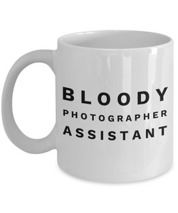 Bloody Photographer Assistant, 11oz Coffee Mug Best Inspirational Gifts - Ribbon Canyon