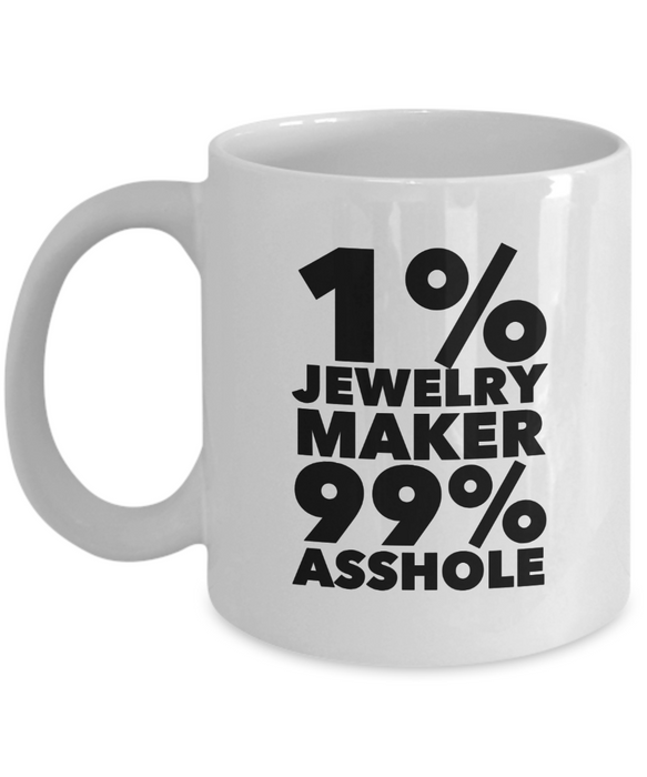 1% Jewelry Maker 99% Asshole, 11oz Coffee Mug Gag Gift for Coworker Boss Retirement or Birthday - Ribbon Canyon