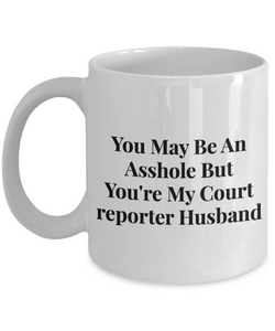 You May Be An Asshole But You'Re My Court Reporter Husband Gag Gift for Coworker Boss Retirement or Birthday - Ribbon Canyon
