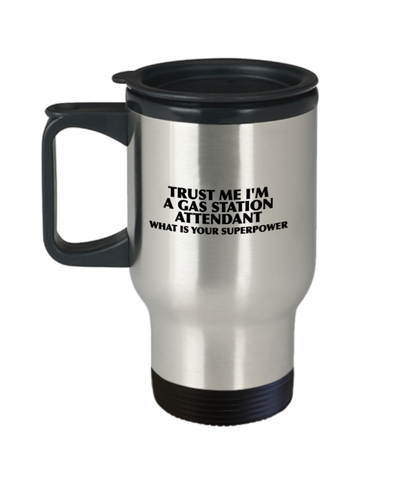 Trust Me I'm a Gas Station Attendant What Is Your Superpower, 14Oz Travel Mug Gag Gift for Coworker Boss Retirement or Birthday - Ribbon Canyon