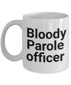 Bloody Parole Officer, 11oz Coffee Mug  Dad Mom Inspired Gift - Ribbon Canyon