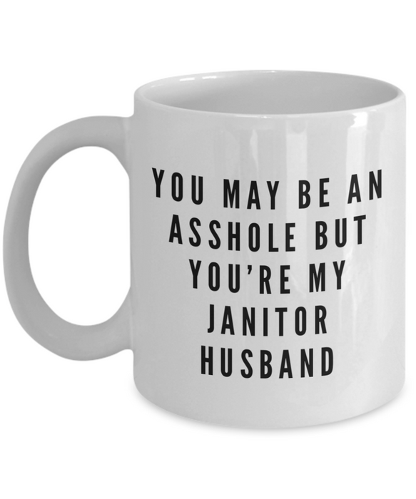 You May Be An Asshole But You'Re My Janitor Husband, 11oz Coffee Mug Gag Gift for Coworker Boss Retirement or Birthday - Ribbon Canyon