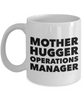 Mother Hugger Operations Manager, 11oz Coffee Mug Best Inspirational Gifts - Ribbon Canyon
