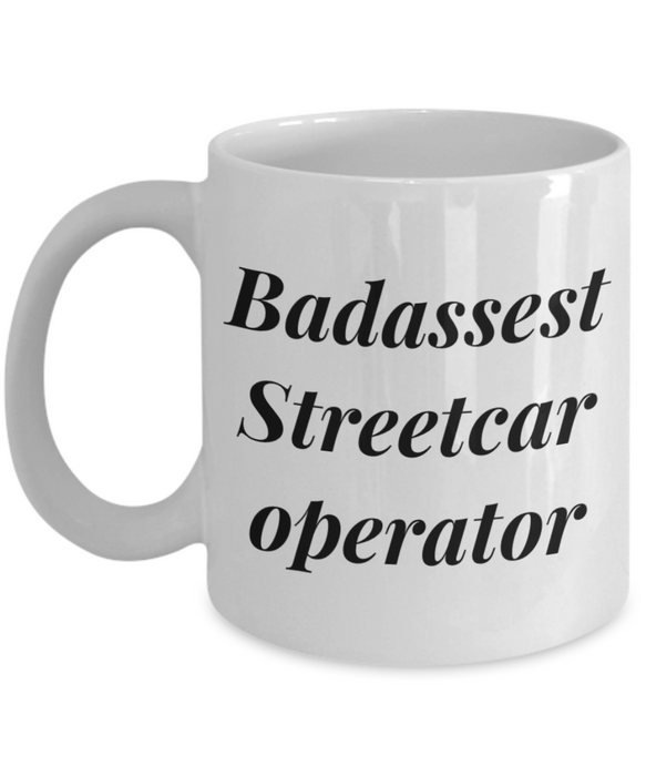 Badassest Streetcar Operator, 11oz Coffee Mug  Dad Mom Inspired Gift - Ribbon Canyon