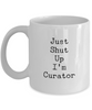 Just Shut Up I'm Curator, 11Oz Coffee Mug Unique Gift Idea Coffee Mug - Father's Day / Birthday / Christmas Present - Ribbon Canyon