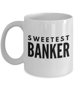 Sweetest Banker - Birthday Retirement or Thank you Gift Idea -   11oz Coffee Mug - Ribbon Canyon