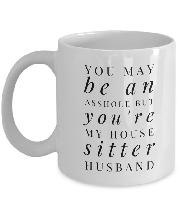 You May Be An Asshole But You'Re My House Sitter Husband Gag Gift for Coworker Boss Retirement or Birthday - Ribbon Canyon