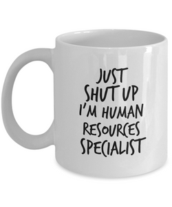 Just Shut Up I'm Human Resources Specialist, 11Oz Coffee Mug Unique Gift Idea Coffee Mug - Father's Day / Birthday / Christmas Present - Ribbon Canyon