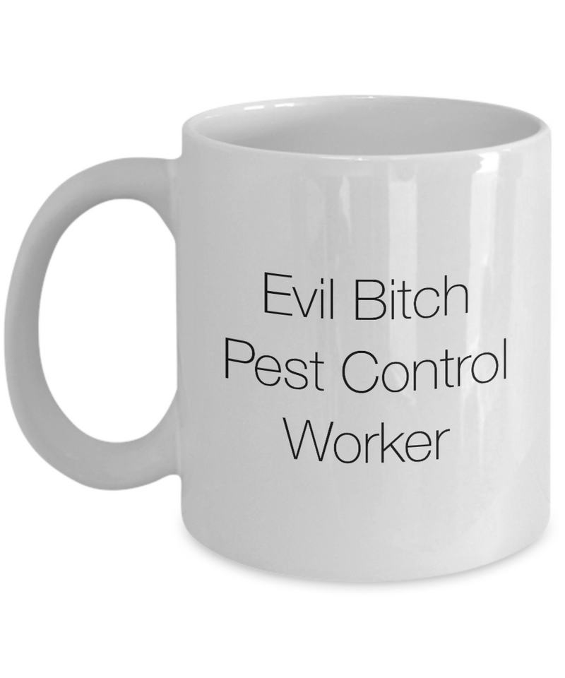 Evil Bitch Pest Control Worker, 11Oz Coffee Mug Unique Gift Idea Coffee Mug - Father's Day / Birthday / Christmas Present - Ribbon Canyon