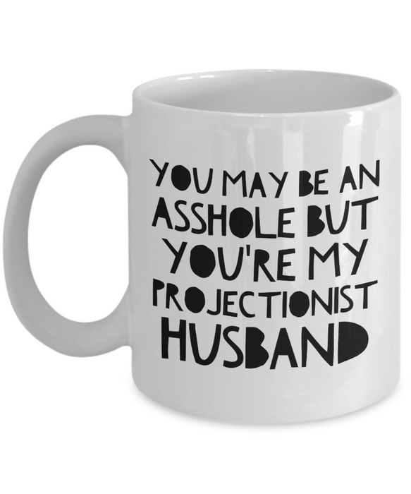 You May Be An Asshole But You'Re My Projectionist Husband, 11oz Coffee Mug  Dad Mom Inspired Gift - Ribbon Canyon