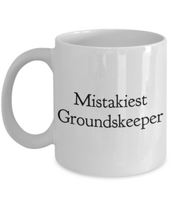Mistakiest Groundskeeper, 11oz Coffee Mug Best Inspirational Gifts - Ribbon Canyon