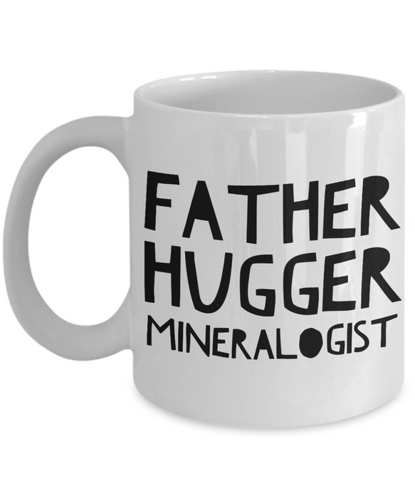 Father Hugger Mineralogist, 11oz Coffee Mug  Dad Mom Inspired Gift - Ribbon Canyon