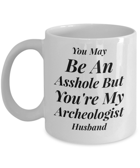 You May Be An Asshole But You'Re My Archeologist Husband, 11oz Coffee Mug  Dad Mom Inspired Gift - Ribbon Canyon
