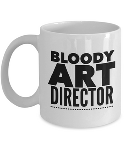 Bloody Art Director  11oz Coffee Mug Best Inspirational Gifts - Ribbon Canyon