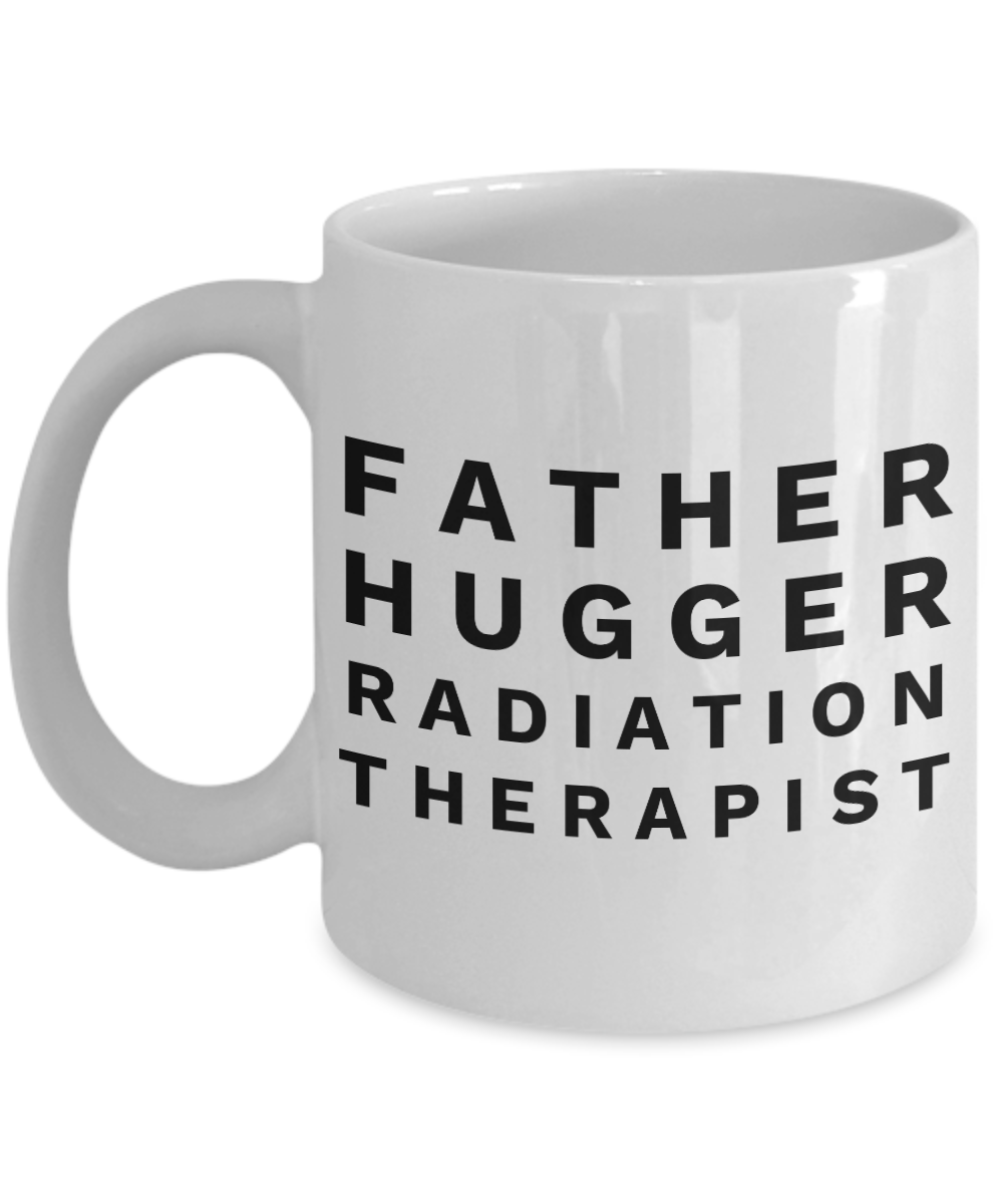 Father Hugger Radiation Therapist, 11oz Coffee Mug Gag Gift for Coworker Boss Retirement or Birthday - Ribbon Canyon