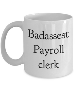Badassest Payroll Clerk, 11oz Coffee Mug  Dad Mom Inspired Gift - Ribbon Canyon