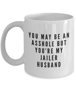 You May Be An Asshole But You'Re My Jailer Husband, 11oz Coffee Mug Best Inspirational Gifts - Ribbon Canyon