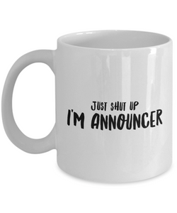 Just Shut Up I'm Announcer, 11Oz Coffee Mug Unique Gift Idea for Him, Her, Mom, Dad - Perfect Birthday Gifts for Men or Women / Birthday / Christmas Present - Ribbon Canyon