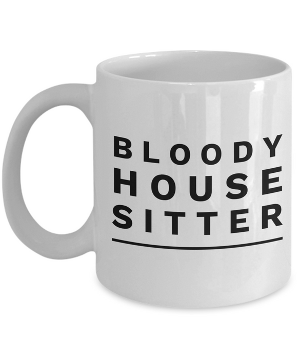 Bloody House Sitter  11oz Coffee Mug Best Inspirational Gifts - Ribbon Canyon