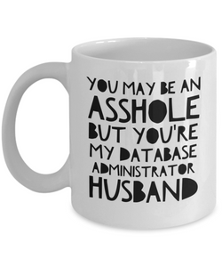You May Be An Asshole But You'Re My Database Administrator Husband  11oz Coffee Mug Best Inspirational Gifts - Ribbon Canyon