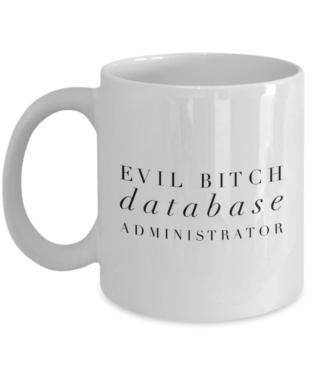Evil Bitch Database Administrator, 11Oz Coffee Mug for Dad, Grandpa, Husband From Son, Daughter, Wife for Coffee & Tea Lovers - Ribbon Canyon