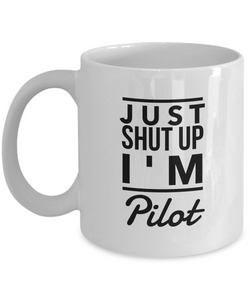 Just Shut Up I'm Pilot, 11Oz Coffee Mug Unique Gift Idea for Him, Her, Mom, Dad - Perfect Birthday Gifts for Men or Women / Birthday / Christmas Present - Ribbon Canyon