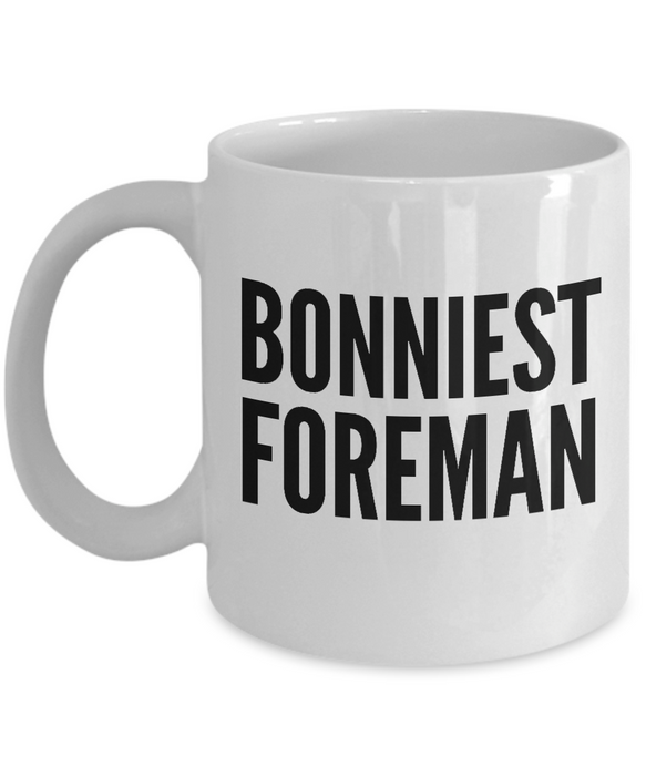 Bonniest Foreman - Birthday Retirement or Thank you Gift Idea -   11oz Coffee Mug - Ribbon Canyon