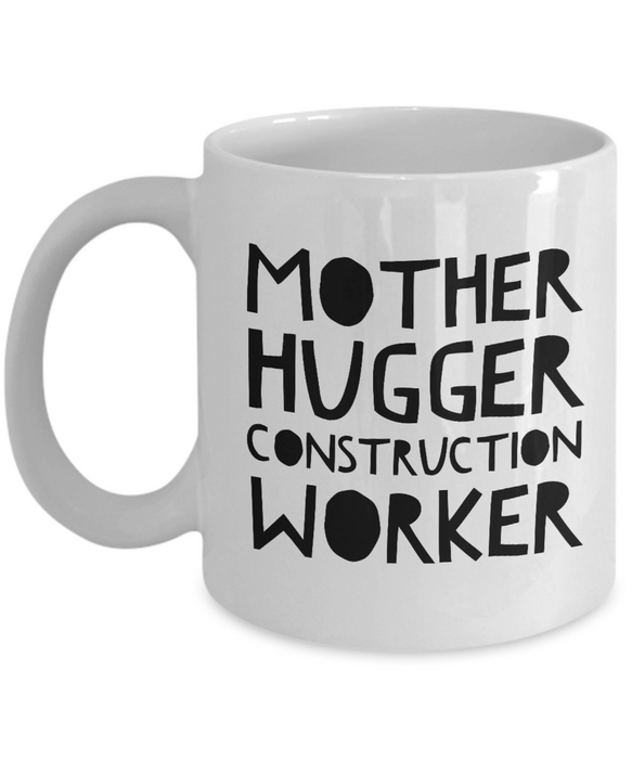 Mother Hugger Construction Worker  11oz Coffee Mug Best Inspirational Gifts - Ribbon Canyon
