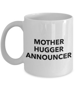 Mother Hugger Announcer, 11oz Coffee Mug Best Inspirational Gifts - Ribbon Canyon