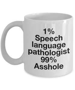 1% Speech Language Pathologist 99% Asshole, 11oz Coffee Mug  Dad Mom Inspired Gift - Ribbon Canyon