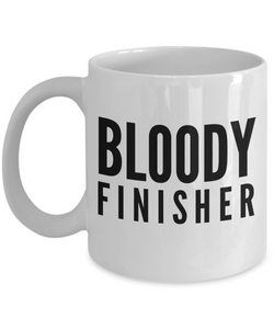 Bloody Finisher, 11oz Coffee Mug Gag Gift for Coworker Boss Retirement or Birthday - Ribbon Canyon