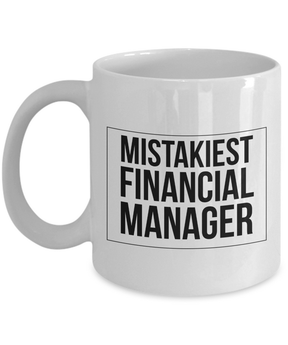 Mistakiest Financial Manager  11oz Coffee Mug Best Inspirational Gifts - Ribbon Canyon