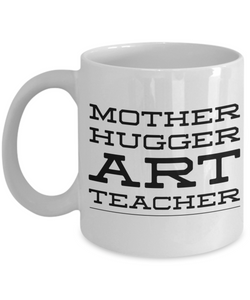 Mother Hugger Art Teacher, 11oz Coffee Mug Gag Gift for Coworker Boss Retirement or Birthday - Ribbon Canyon