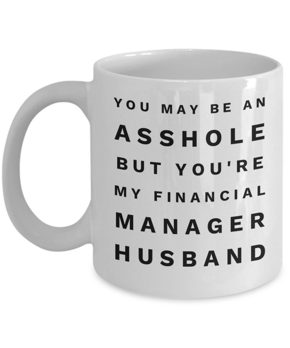 You May Be An Asshole But You'Re My Financial Manager Husband  11oz Coffee Mug Best Inspirational Gifts - Ribbon Canyon