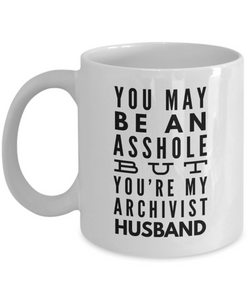 You May Be An Asshole But You'Re My Archivist Husband, 11oz Coffee Mug  Dad Mom Inspired Gift - Ribbon Canyon