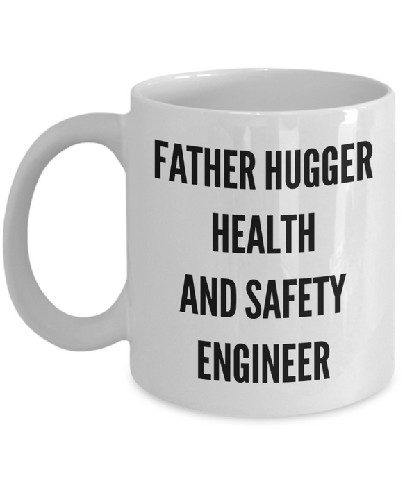 Father Hugger Health And Safety Engineer  11oz Coffee Mug Best Inspirational Gifts - Ribbon Canyon