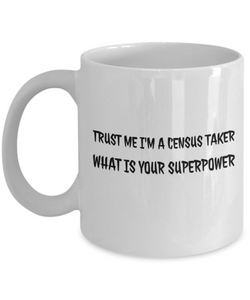 Trust Me I'm a Census Taker What Is Your Superpower, 11Oz Coffee Mug for Dad, Grandpa, Husband From Son, Daughter, Wife for Coffee & Tea Lovers - Ribbon Canyon
