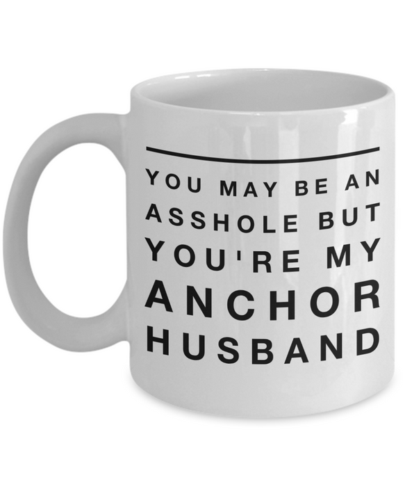 You May Be An Asshole But You'Re My Anchor Husband, 11oz Coffee Mug Gag Gift for Coworker Boss Retirement or Birthday - Ribbon Canyon