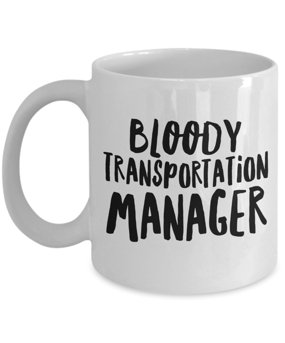 Bloody Transportation Manager, 11oz Coffee Mug  Dad Mom Inspired Gift - Ribbon Canyon