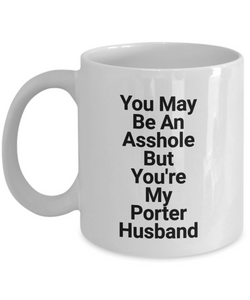 You May Be An Asshole But You'Re My Porter Husband  11oz Coffee Mug Best Inspirational Gifts - Ribbon Canyon