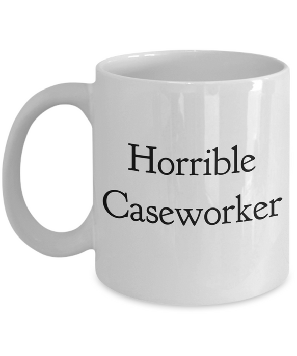 Horrible Caseworker, 11oz Coffee Mug  Dad Mom Inspired Gift - Ribbon Canyon