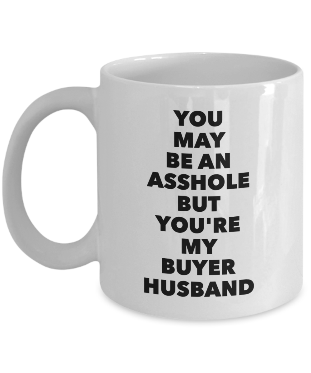 You May Be An Asshole But You'Re My Buyer Husband, 11oz Coffee Mug  Dad Mom Inspired Gift - Ribbon Canyon