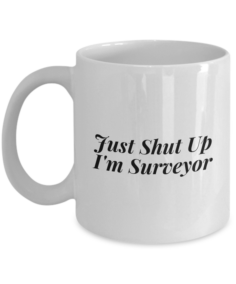 Funny Surveyor 11Oz Coffee Mug , Just Shut Up I'm Surveyor for Dad, Grandpa, Husband From Son, Daughter, Wife for Coffee & Tea Lovers - Ribbon Canyon