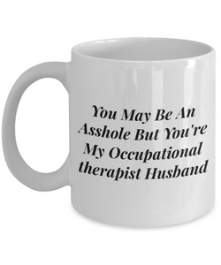 You May Be An Asshole But You'Re My Occupational Therapist Husband, 11oz Coffee Mug Gag Gift for Coworker Boss Retirement or Birthday - Ribbon Canyon
