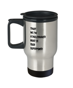 Trust Me I'm a Boilermaker What Is Your Superpower, 14oz Travel Mug Family Freind Boss Birthday or Retirement - Ribbon Canyon